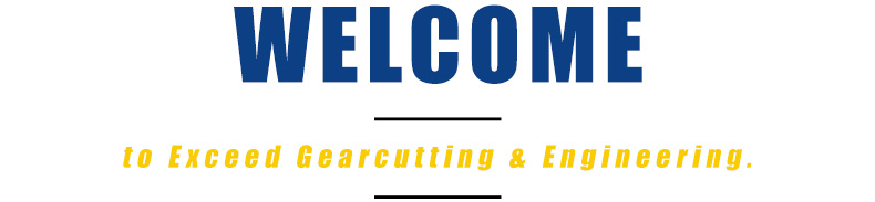 Welcome to Exceed Gearcutting & Engineering